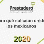 """Informe anual de Prestadero:""""Para qué solicitan crédito los mexicanos 2020"""""""