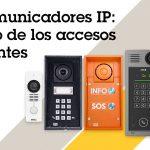 """Webinar """"Intercomunicadores IP: el futuro de los accesos inteligentes"""""""