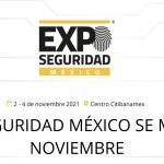 EXPO SEGURIDAD MUEVE SU EDICIÓN 2021 A NOVIEMBRE