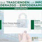 MUJERES QUE TRASCIENDEN: LA IMPORTANCIA DEL LIDERAZGO Y EMPODERAMIENTO; SEGURIDAD