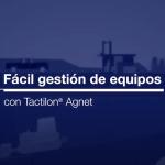 Fácil gestión de equipos con Tactilon Agnet