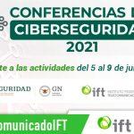 """DEL 5 AL 9 DE JULIO DE 2021, IFT Y GUARDIA NACIONAL CELEBRARÁN LA SEMANA DE """"CONFERENCIAS DE CIBERSEGURIDAD 2021"""""""