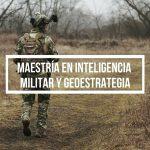 MAESTRIA EN INTELIGENCIA MILITAR Y GEOESTRATEGIA